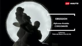 Reg'Arts : Obsession d'Alphonse-Amédée Cordonnier