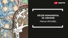 Reg'Arts : Décor monumental de cheminée par Mikhail Vroubel